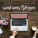 15 Fragen rund ums Bloggen