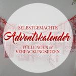 Ideen für Adventskalender ~ Verpackung & Füllung
