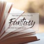 Fantasy Neuerscheinungen im Frühjahr 2020
